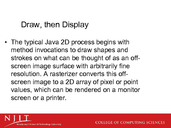 Draw, then Display • The typical Java 2 D process begins with method invocations
