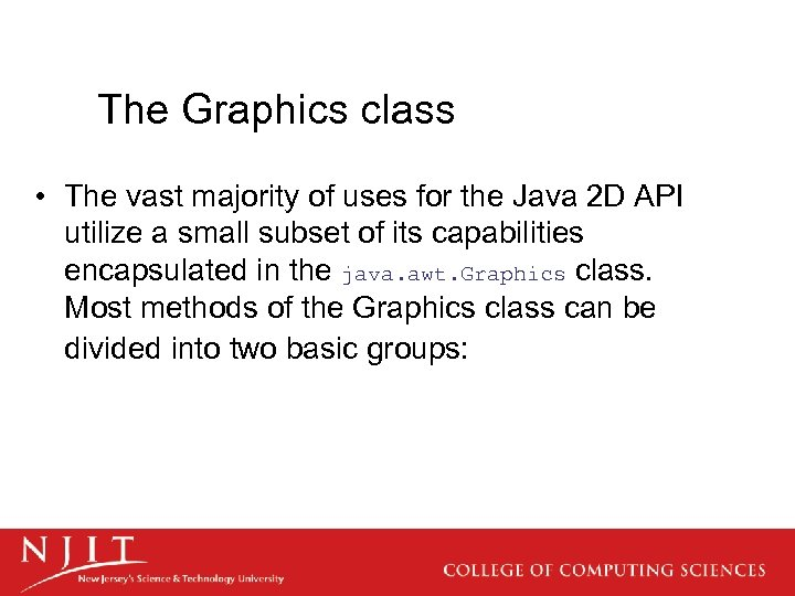 The Graphics class • The vast majority of uses for the Java 2 D