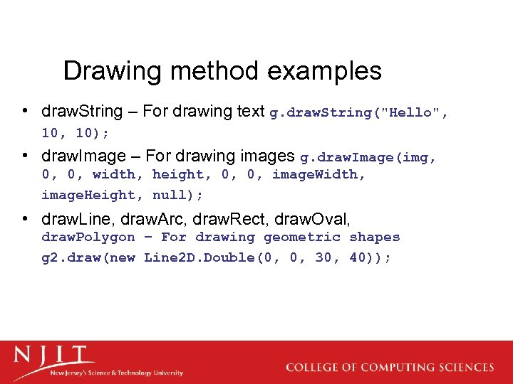 Drawing method examples • draw. String – For drawing text g. draw. String(