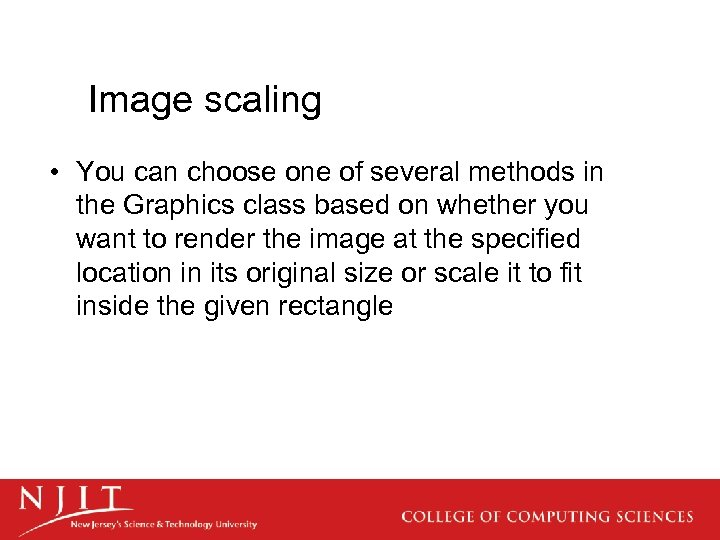 Image scaling • You can choose one of several methods in the Graphics class