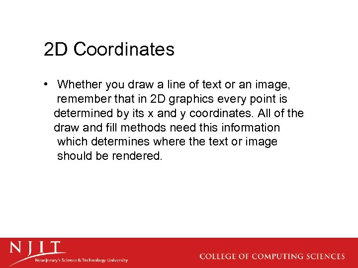 2 D Coordinates • Whether you draw a line of text or an image,