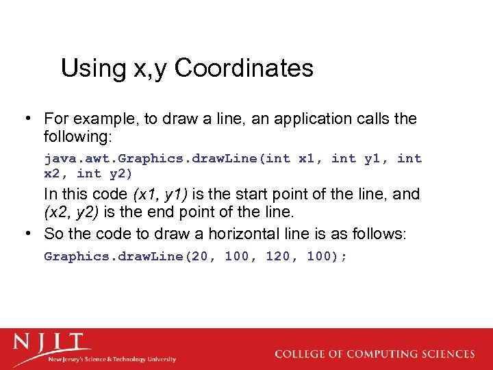 Using x, y Coordinates • For example, to draw a line, an application calls