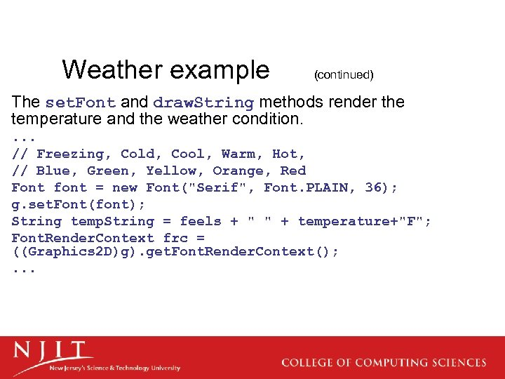 Weather example (continued) The set. Font and draw. String methods render the temperature and