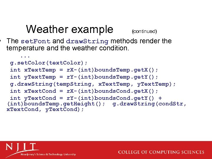 Weather example (continued) • The set. Font and draw. String methods render the temperature