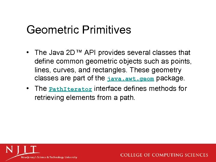 Geometric Primitives • The Java 2 D™ API provides several classes that define common