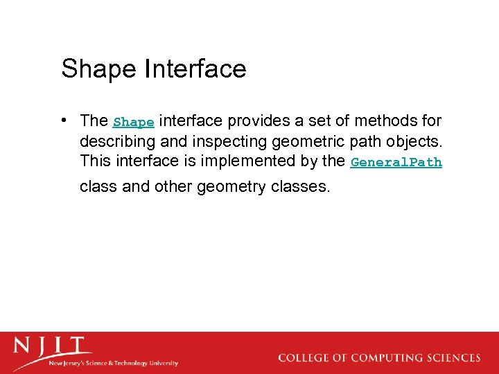 Shape Interface • The Shape interface provides a set of methods for describing and