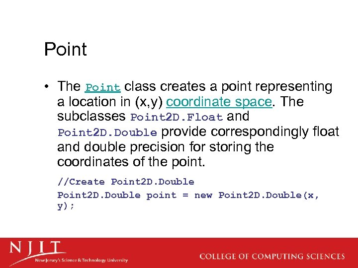 Point • The Point class creates a point representing a location in (x, y)