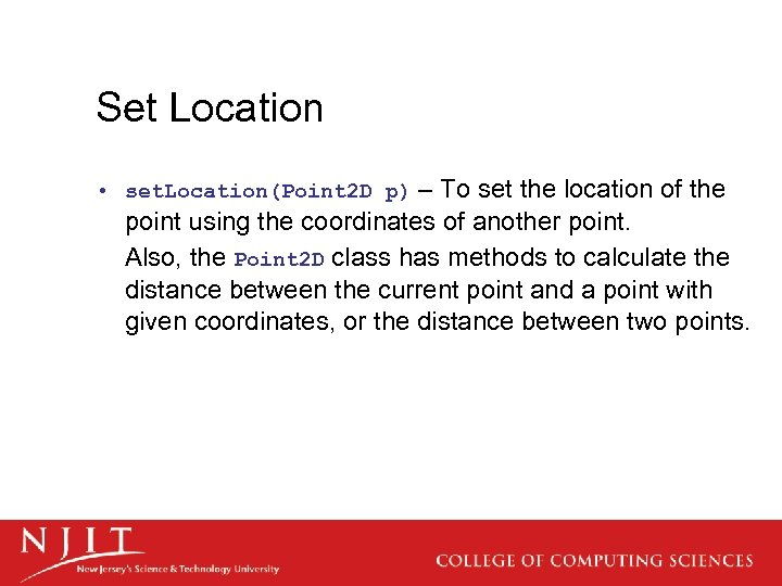 Set Location • set. Location(Point 2 D p) – To set the location of