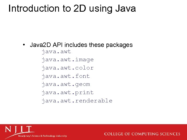 Introduction to 2 D using Java • Java 2 D API includes these packages