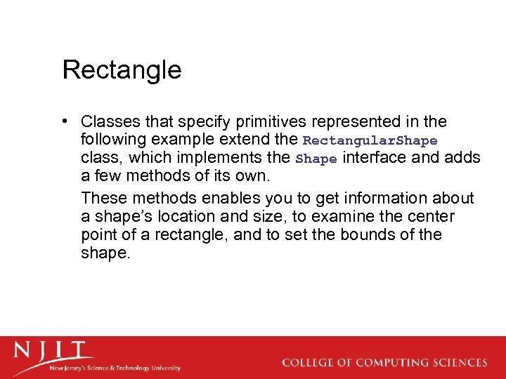 Rectangle • Classes that specify primitives represented in the following example extend the Rectangular.