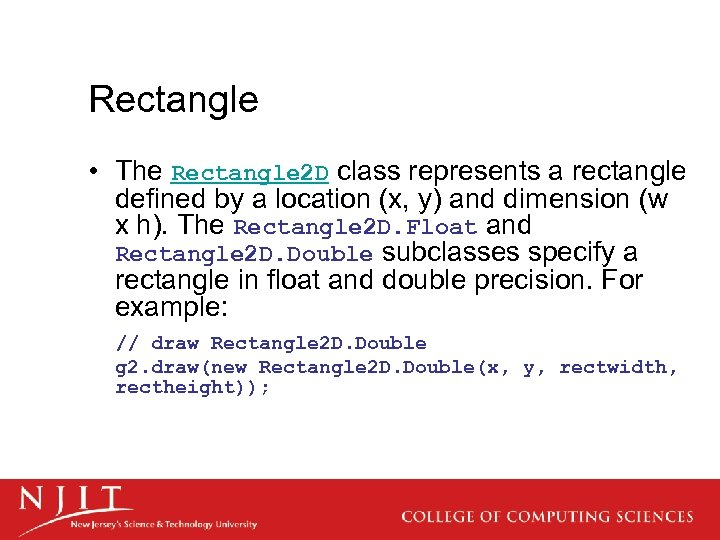 Rectangle • The Rectangle 2 D class represents a rectangle defined by a location