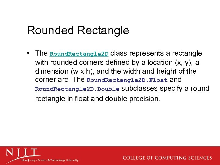 Rounded Rectangle • The Round. Rectangle 2 D class represents a rectangle with rounded