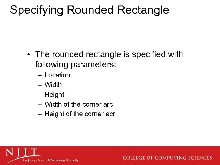 Specifying Rounded Rectangle • The rounded rectangle is specified with following parameters: – –