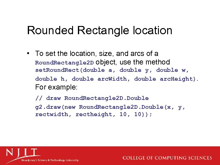 Rounded Rectangle location • To set the location, size, and arcs of a Round.