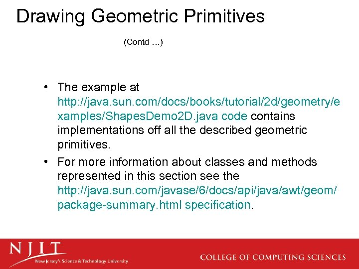 Drawing Geometric Primitives (Contd …) • The example at http: //java. sun. com/docs/books/tutorial/2 d/geometry/e