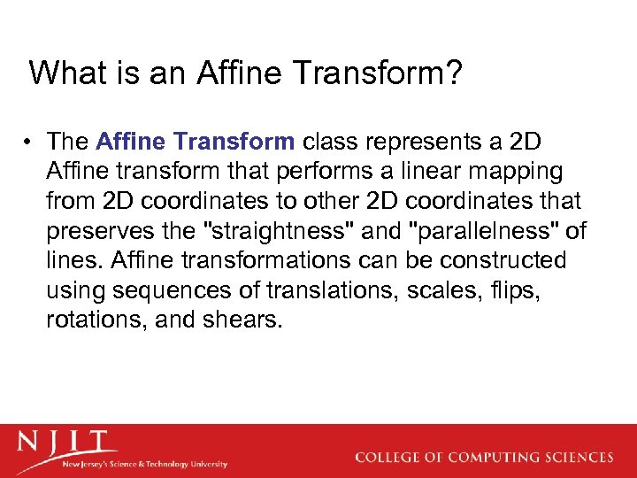 What is an Affine Transform? • The Affine Transform class represents a 2 D