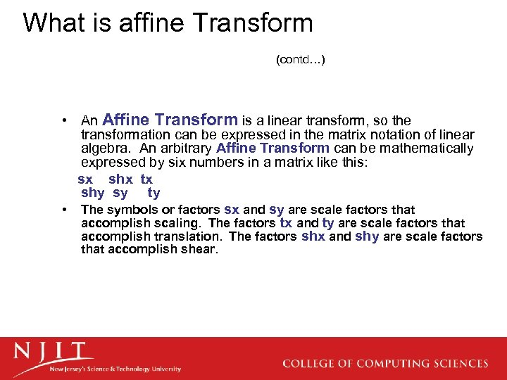 What is affine Transform (contd…) • An Affine Transform is a linear transform, so