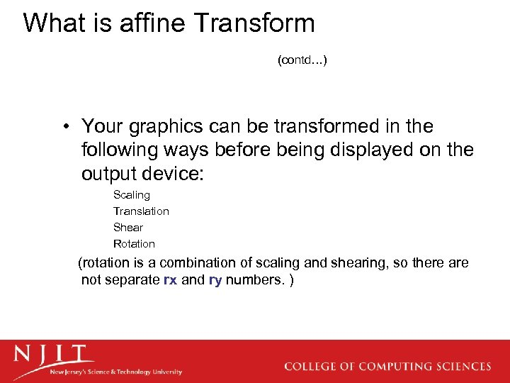 What is affine Transform (contd…) • Your graphics can be transformed in the following