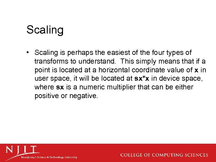 Scaling • Scaling is perhaps the easiest of the four types of transforms to