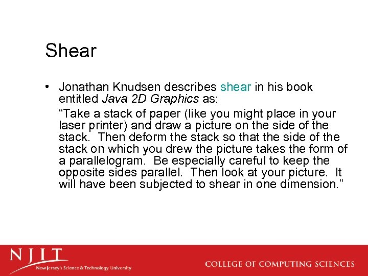 Shear • Jonathan Knudsen describes shear in his book entitled Java 2 D Graphics