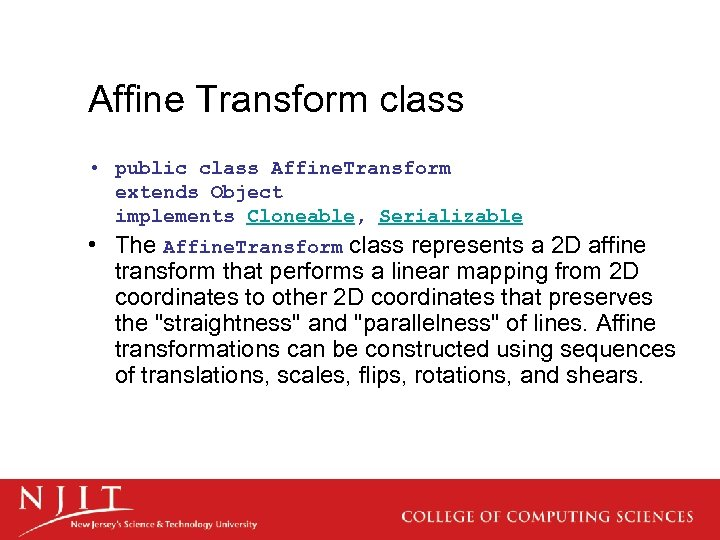 Affine Transform class • public class Affine. Transform extends Object implements Cloneable, Serializable •