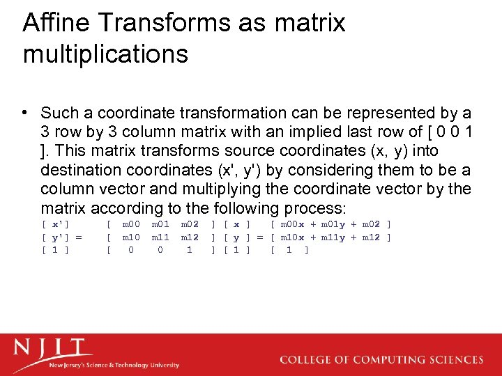 Affine Transforms as matrix multiplications • Such a coordinate transformation can be represented by