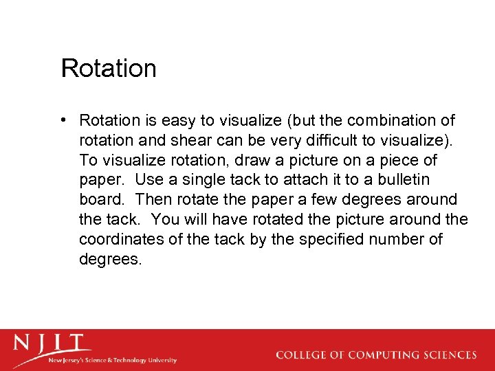 Rotation • Rotation is easy to visualize (but the combination of rotation and shear