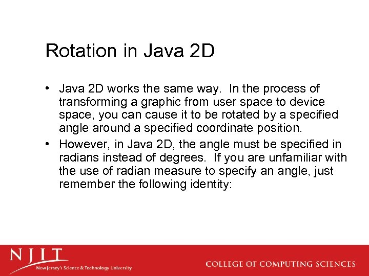 Rotation in Java 2 D • Java 2 D works the same way. In