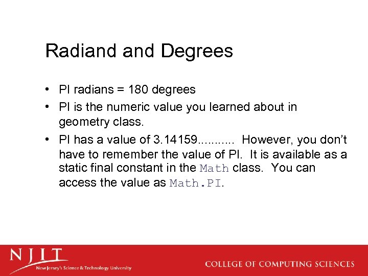 Radiand Degrees • PI radians = 180 degrees • PI is the numeric value