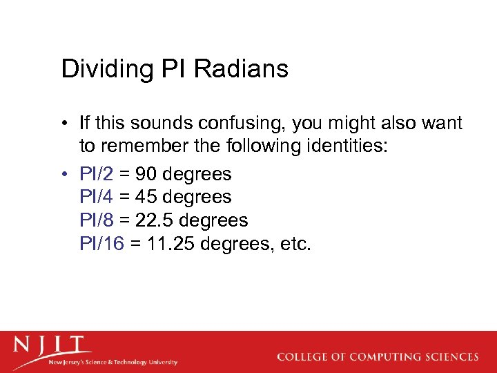 Dividing PI Radians • If this sounds confusing, you might also want to remember