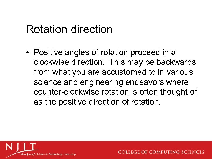 Rotation direction • Positive angles of rotation proceed in a clockwise direction. This may