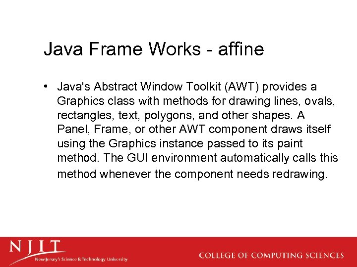 Java Frame Works - affine • Java's Abstract Window Toolkit (AWT) provides a Graphics