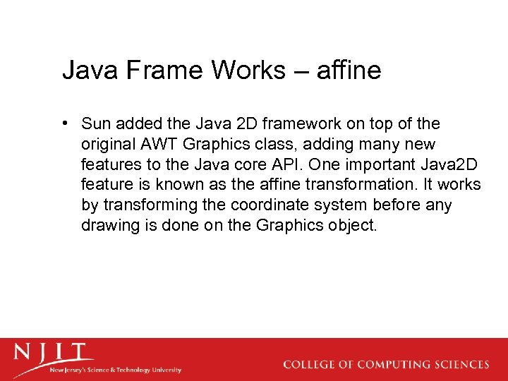 Java Frame Works – affine • Sun added the Java 2 D framework on