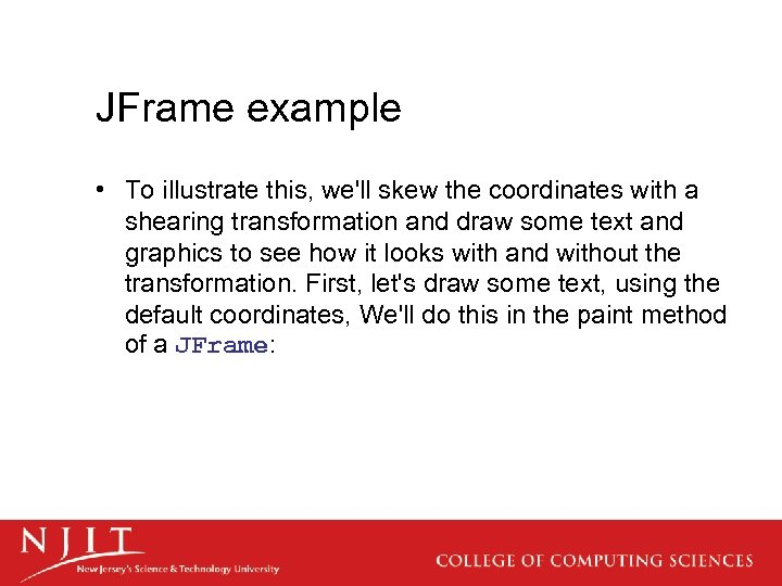 JFrame example • To illustrate this, we'll skew the coordinates with a shearing transformation