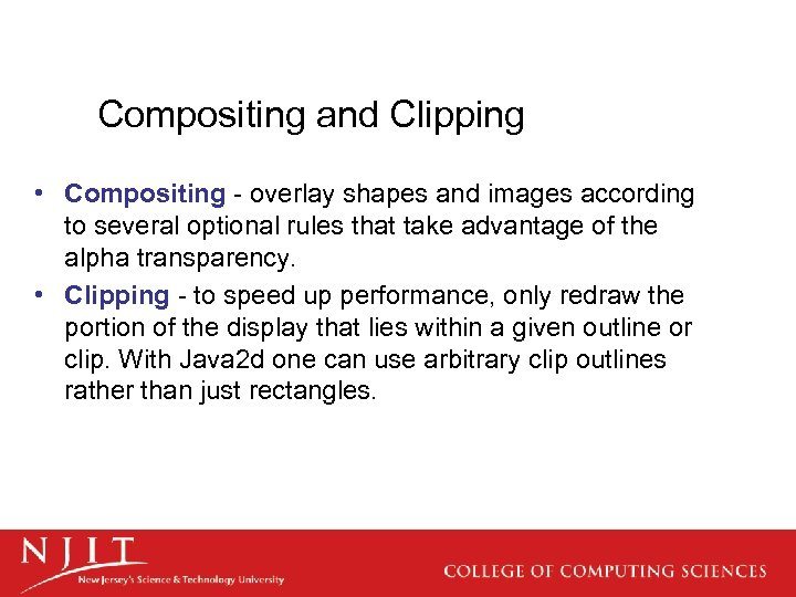 Compositing and Clipping • Compositing - overlay shapes and images according to several optional