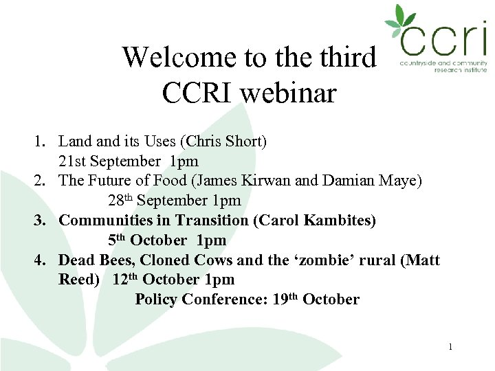 Welcome to the third CCRI webinar 1. Land its Uses (Chris Short) 21 st