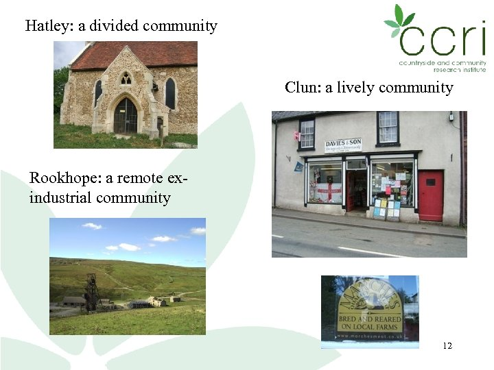 Hatley: a divided community Clun: a lively community Rookhope: a remote exindustrial community 12
