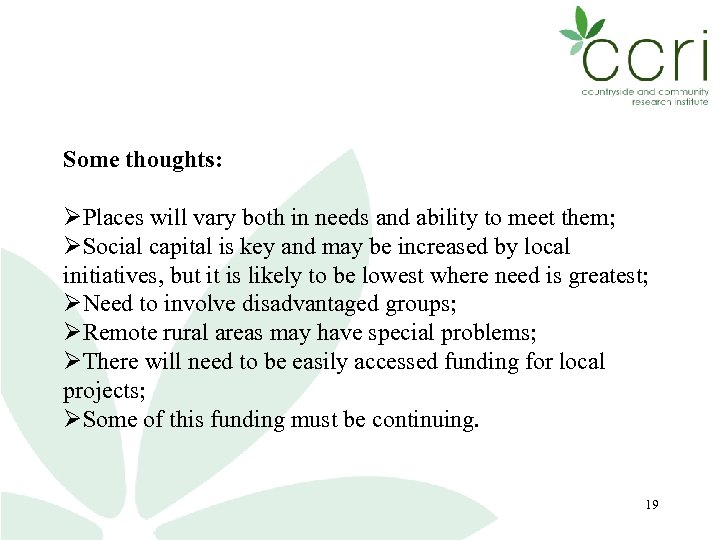 Some thoughts: Places will vary both in needs and ability to meet them; Social