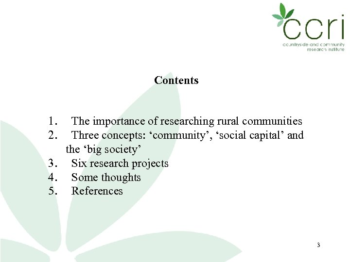 Contents 1. The importance of researching rural communities 2. Three concepts: 'community', 'social capital'