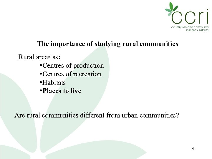 The importance of studying rural communities Rural areas as: • Centres of production •