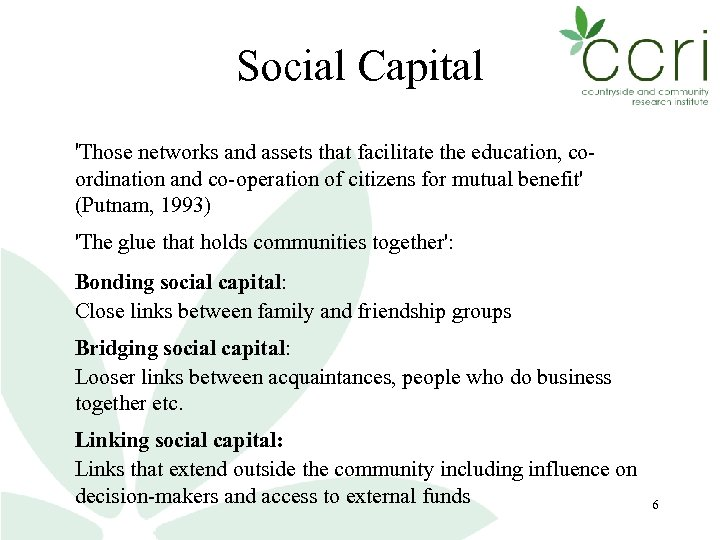 Social Capital 'Those networks and assets that facilitate the education, coordination and co-operation of