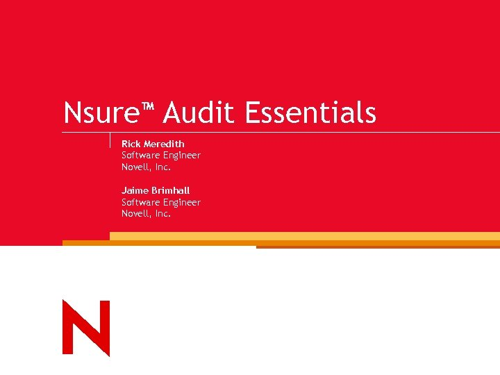 Nsure™ Audit Essentials Rick Meredith Software Engineer Novell, Inc. Jaime Brimhall Software Engineer Novell,