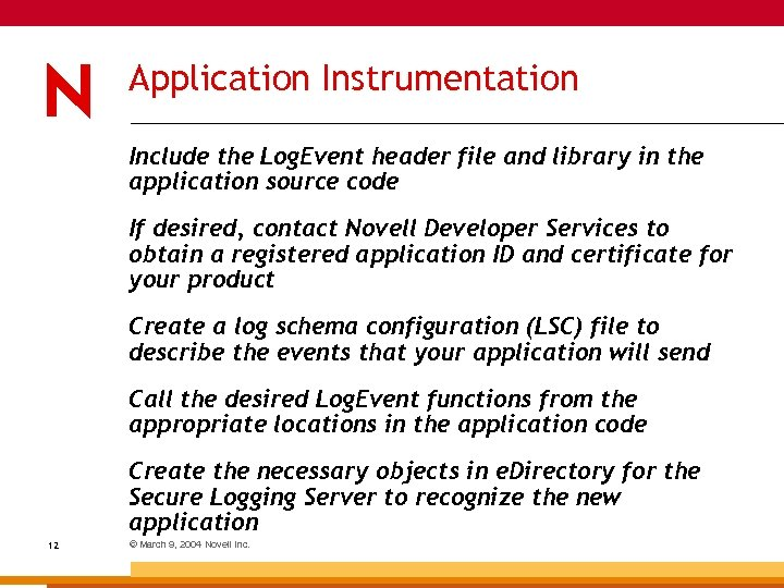 Application Instrumentation Include the Log. Event header file and library in the application source