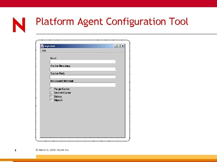 Platform Agent Configuration Tool 8 © March 9, 2004 Novell Inc.