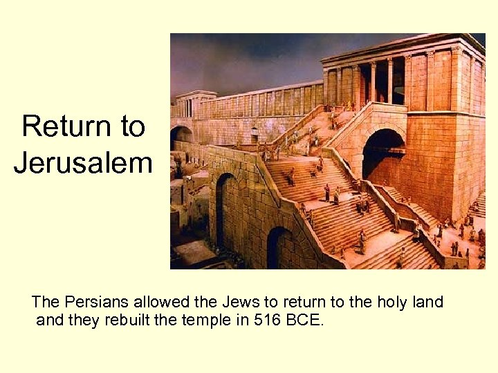 Return to Jerusalem The Persians allowed the Jews to return to the holy land