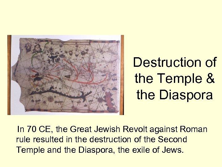 Destruction of the Temple & the Diaspora In 70 CE, the Great Jewish Revolt