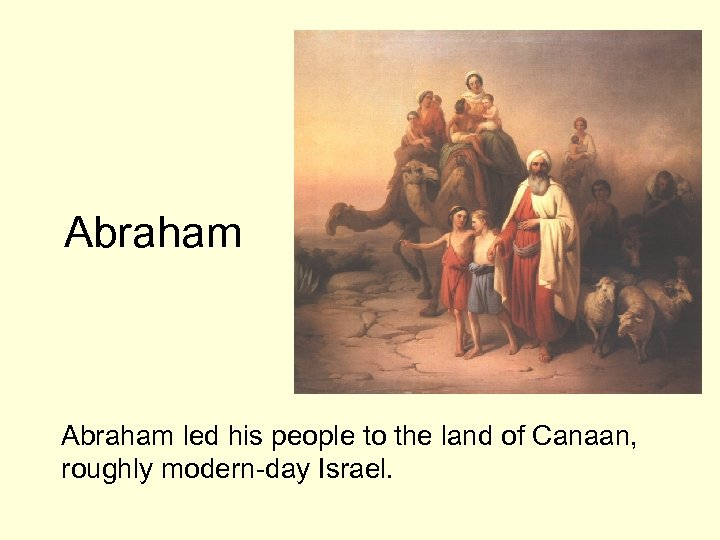 Abraham led his people to the land of Canaan, roughly modern-day Israel.