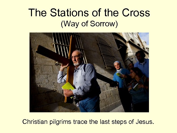 The Stations of the Cross (Way of Sorrow) Christian pilgrims trace the last steps