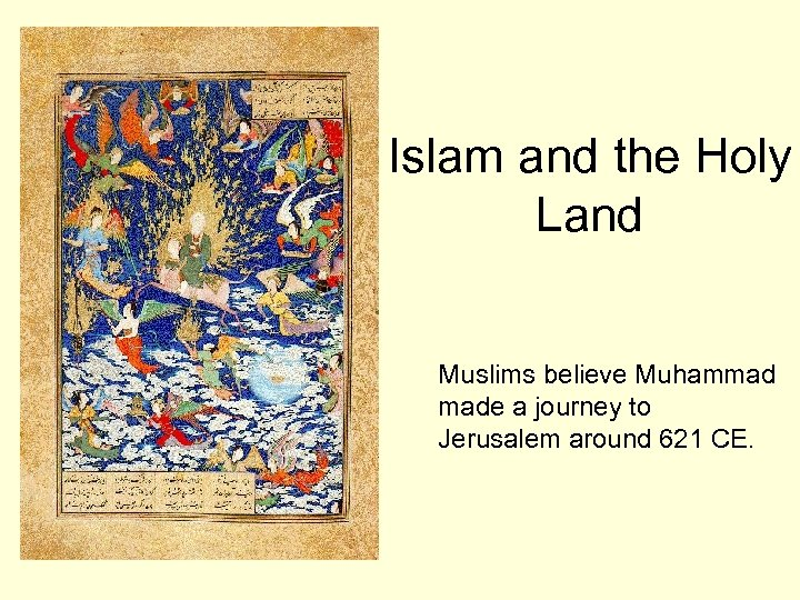 Islam and the Holy Land Muslims believe Muhammad made a journey to Jerusalem around
