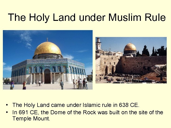 The Holy Land under Muslim Rule • The Holy Land came under Islamic rule